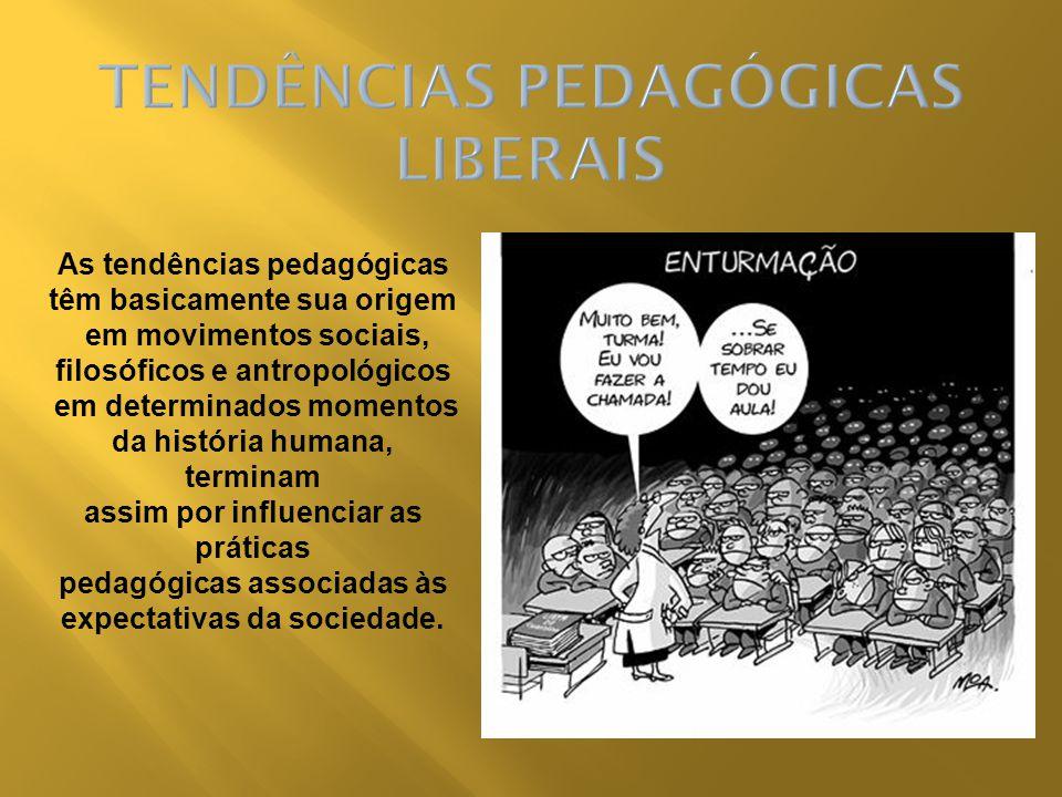 As tendências pedagógicas têm basicamente sua origem em movimentos sociais, filosóficos e antropológicos em determinados momentos da história humana,