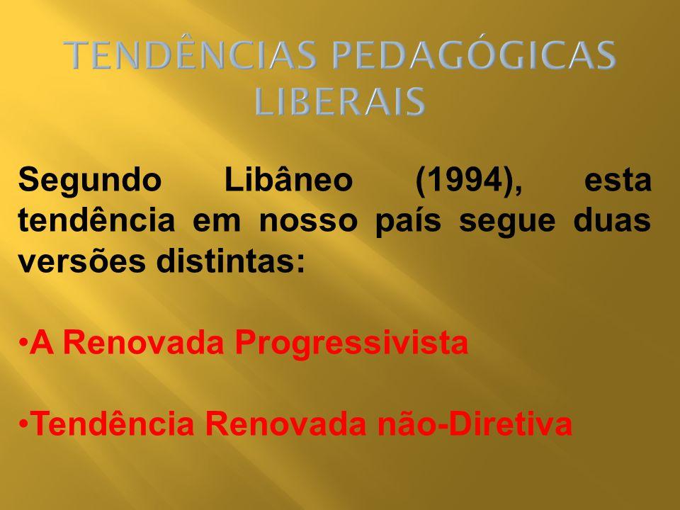 Segundo Libâneo (1994), esta tendência em nosso país segue duas versões distintas: A Renovada Progressivista Tendência Renovada não-Diretiva