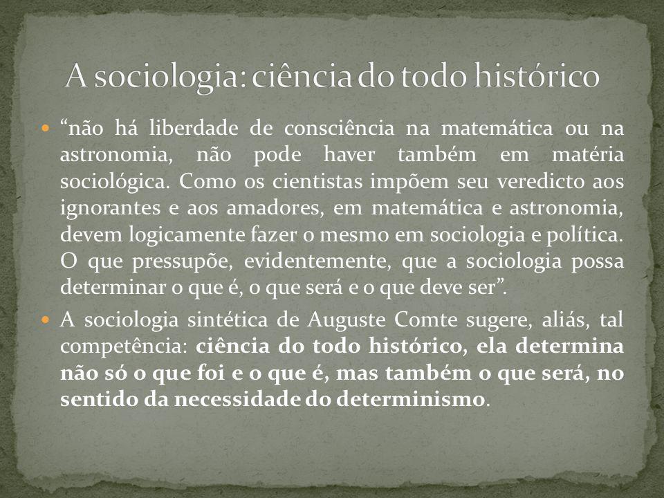não há liberdade de consciência na matemática ou na astronomia, não pode haver também em matéria sociológica.