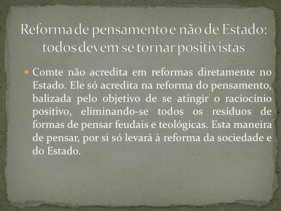Comte não acredita em reformas diretamente no Estado.