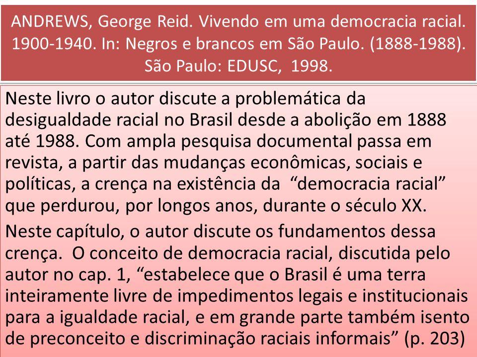 ANDREWS, George Reid. Vivendo em uma democracia racial. 1900-1940. In: Negros e brancos em São Paulo. (1888-1988). São Paulo: EDUSC, 1998. Neste livro