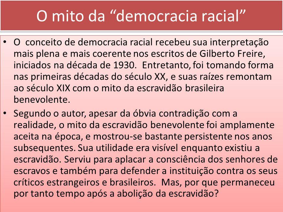 O mito da democracia racial O conceito de democracia racial recebeu sua interpretação mais plena e mais coerente nos escritos de Gilberto Freire, inic
