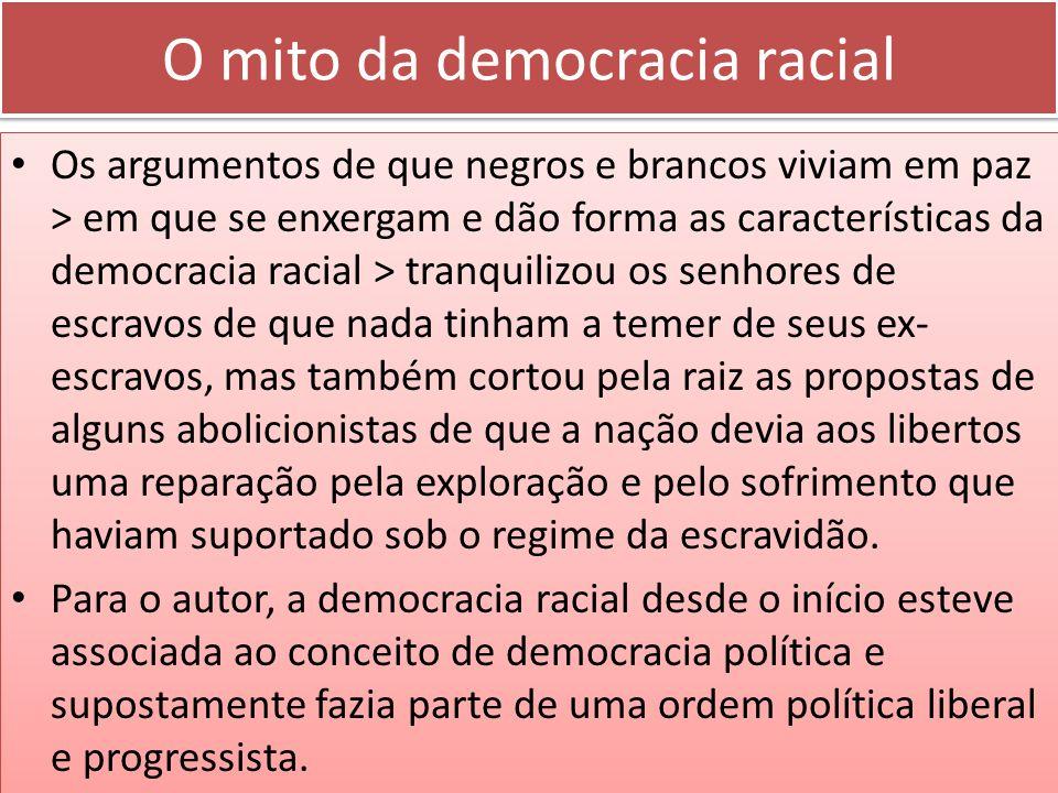 O mito da democracia racial Os argumentos de que negros e brancos viviam em paz > em que se enxergam e dão forma as características da democracia raci