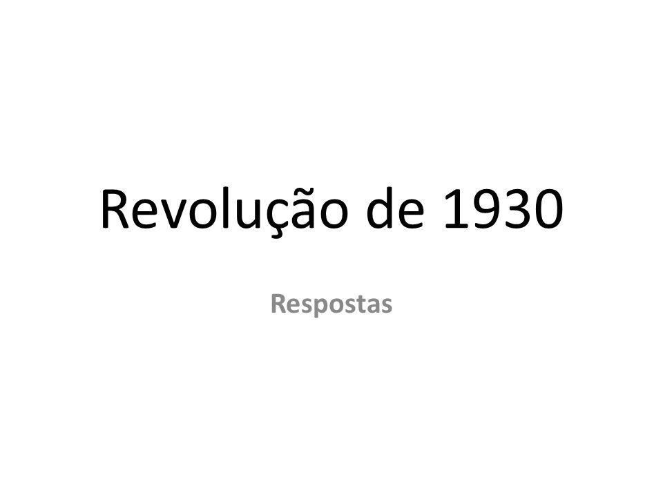 Revolução de 1930Revolução de 1932 Local da revolta MG, RS e o apoio de alguns estados do Nordeste.