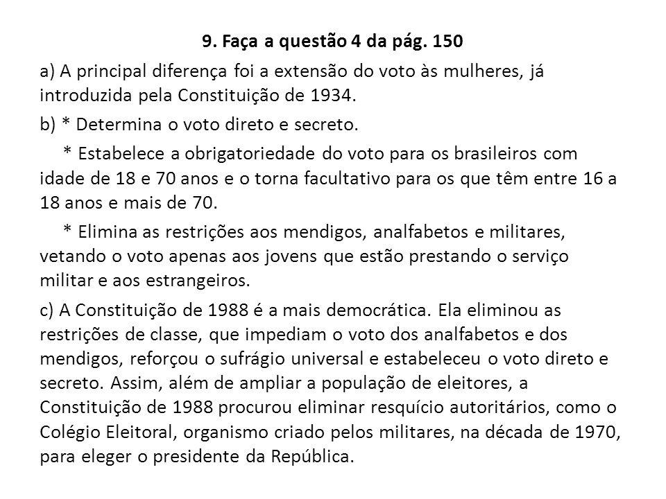 9. Faça a questão 4 da pág. 150 a) A principal diferença foi a extensão do voto às mulheres, já introduzida pela Constituição de 1934. b) * Determina