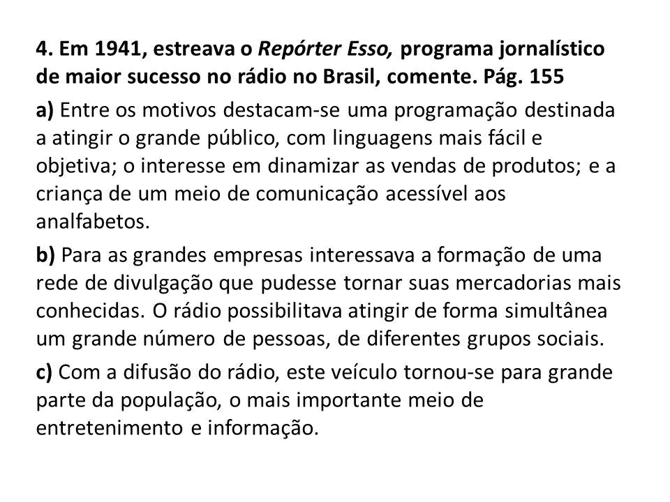 4. Em 1941, estreava o Repórter Esso, programa jornalístico de maior sucesso no rádio no Brasil, comente. Pág. 155 a) Entre os motivos destacam-se uma