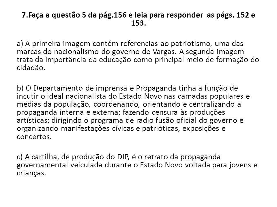 7.Faça a questão 5 da pág.156 e leia para responder as págs. 152 e 153. a) A primeira imagem contém referencias ao patriotismo, uma das marcas do naci
