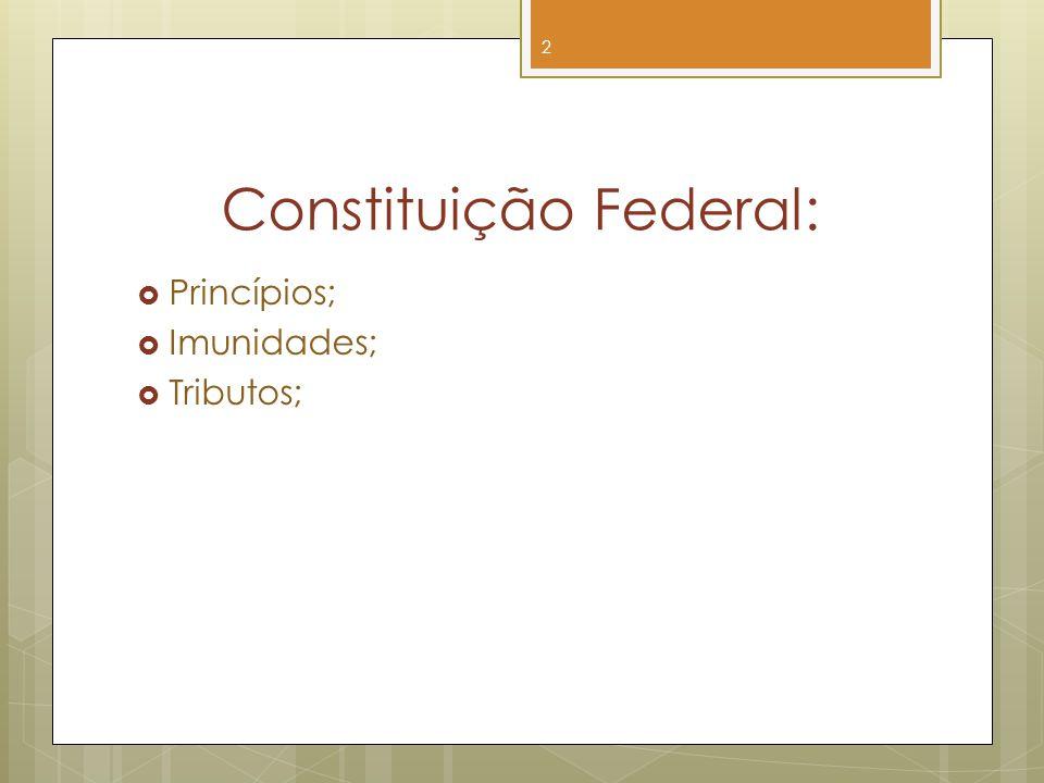 Constituição Federal: Princípios; Imunidades; Tributos; 2