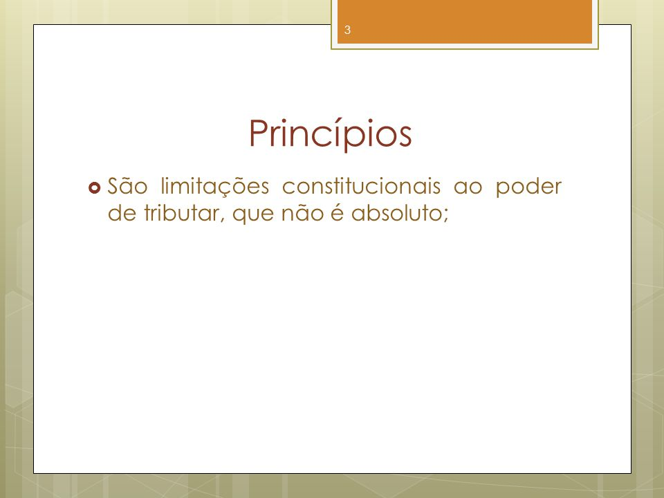 Princípios São limitações constitucionais ao poder de tributar, que não é absoluto; 3