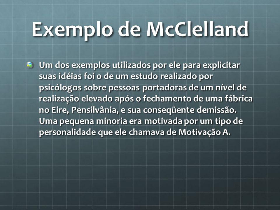 Exemplo de McClelland Um dos exemplos utilizados por ele para explicitar suas idéias foi o de um estudo realizado por psicólogos sobre pessoas portado