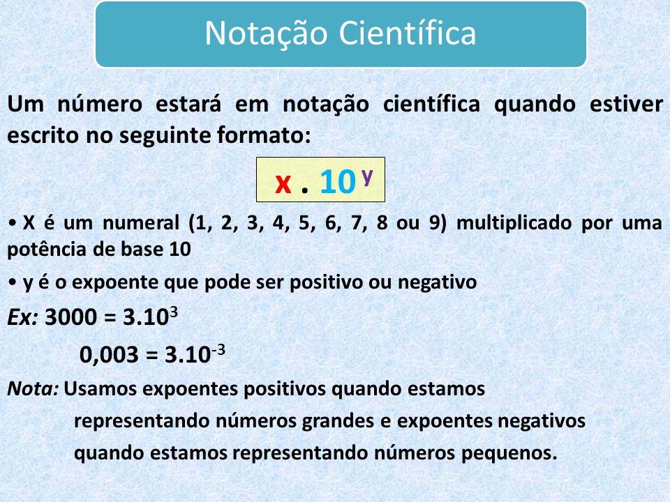 Notação Científica Um número estará em notação científica quando estiver escrito no seguinte formato: x.