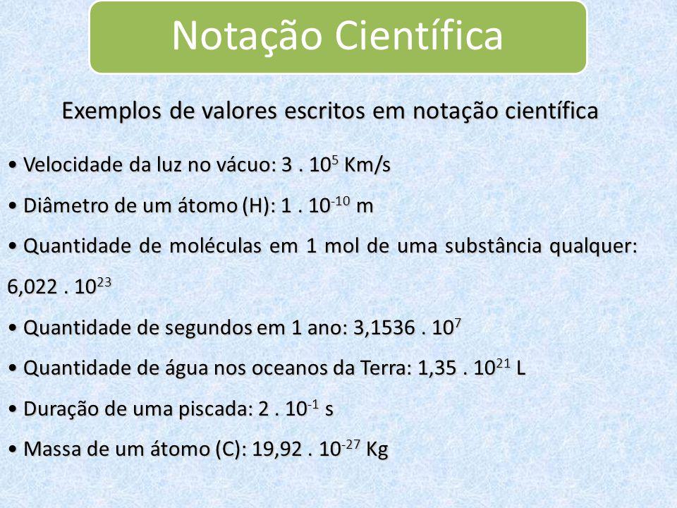 Notação Científica Exemplos de valores escritos em notação científica Velocidade da luz no vácuo: 3.