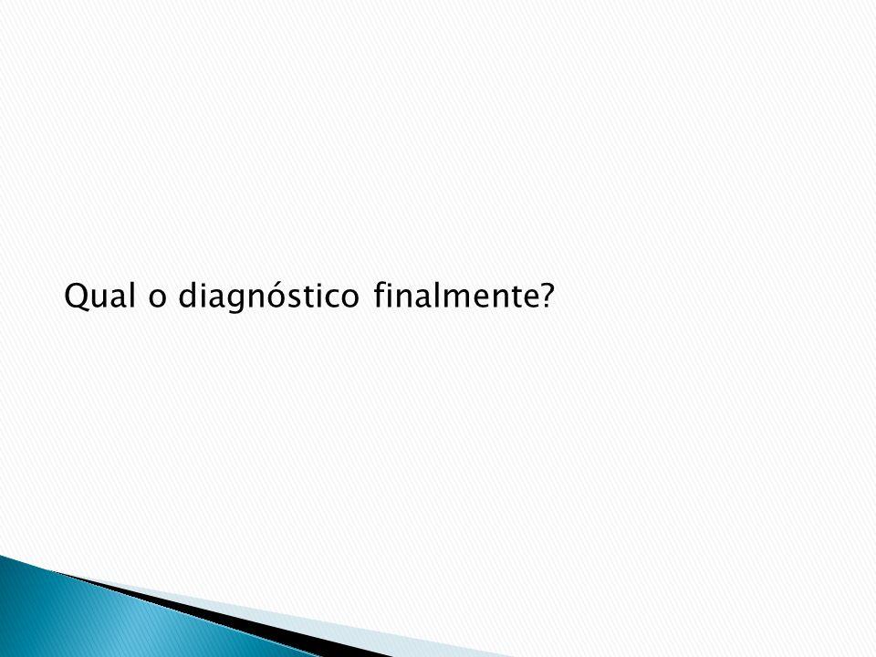 Qual o diagnóstico finalmente?