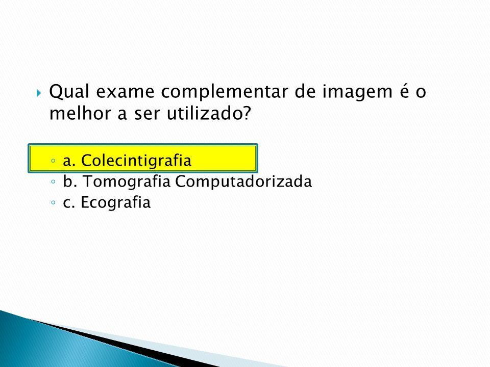 Qual exame complementar de imagem é o melhor a ser utilizado.