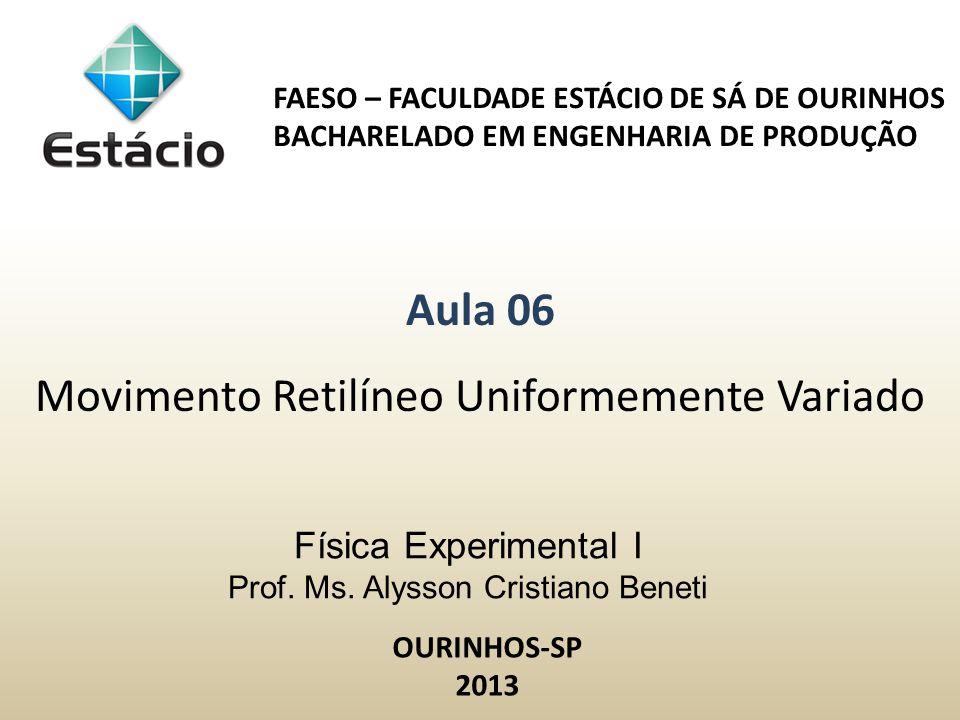 Física Experimental I Prof. Ms. Alysson Cristiano Beneti FAESO – FACULDADE ESTÁCIO DE SÁ DE OURINHOS BACHARELADO EM ENGENHARIA DE PRODUÇÃO Aula 06 Mov