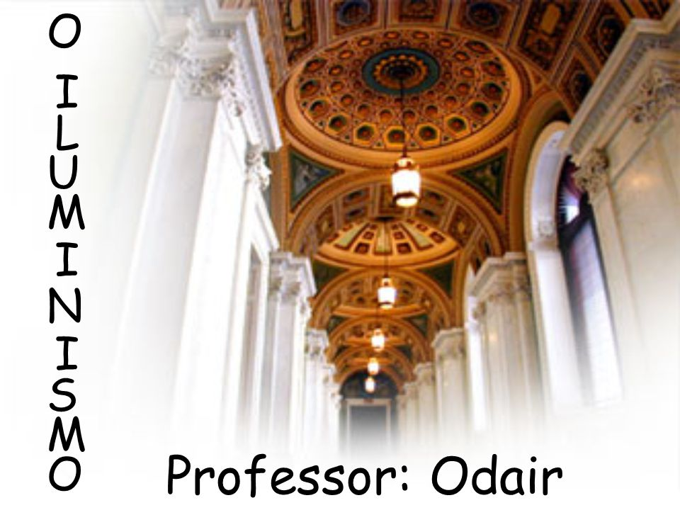 O I L U M I N I S M O Professor: Odair