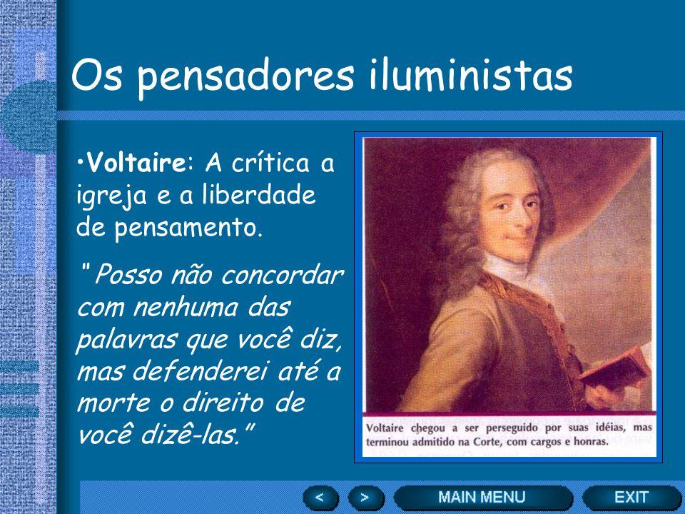 Os pensadores iluministas Voltaire: A crítica a igreja e a liberdade de pensamento. Posso não concordar com nenhuma das palavras que você diz, mas def