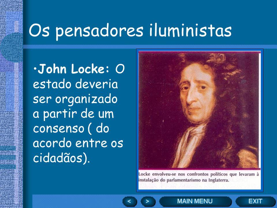 Os pensadores iluministas John Locke: O estado deveria ser organizado a partir de um consenso ( do acordo entre os cidadãos).