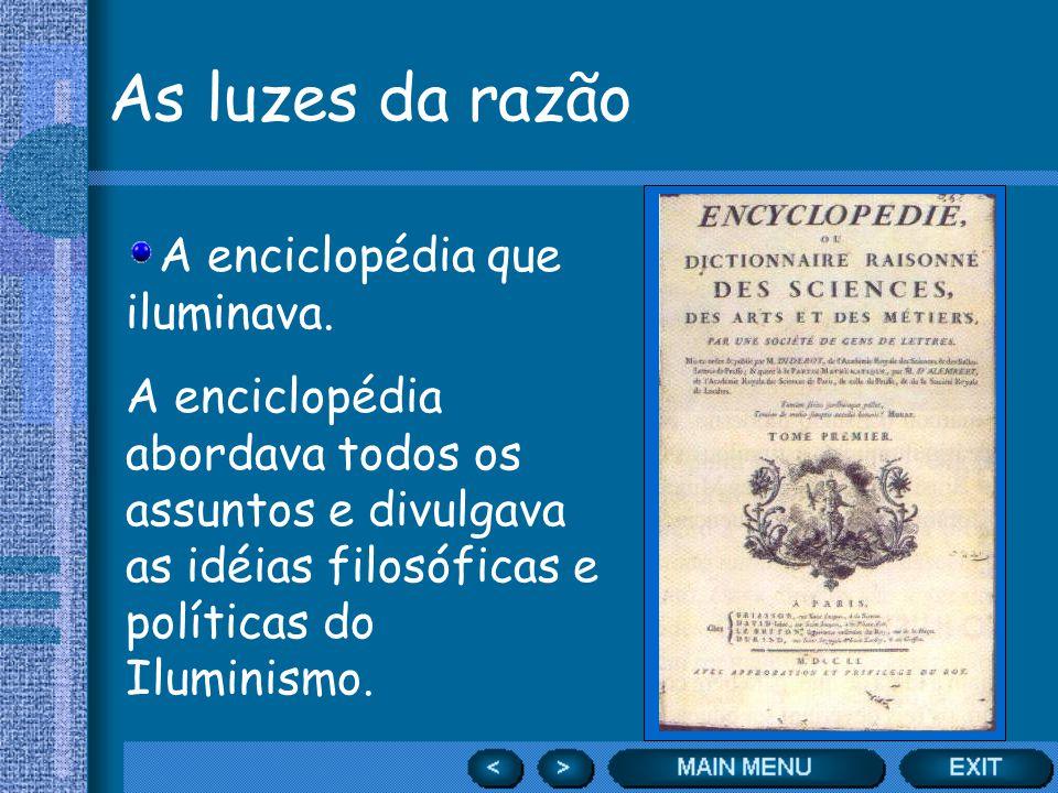 As luzes da razão A enciclopédia que iluminava. A enciclopédia abordava todos os assuntos e divulgava as idéias filosóficas e políticas do Iluminismo.