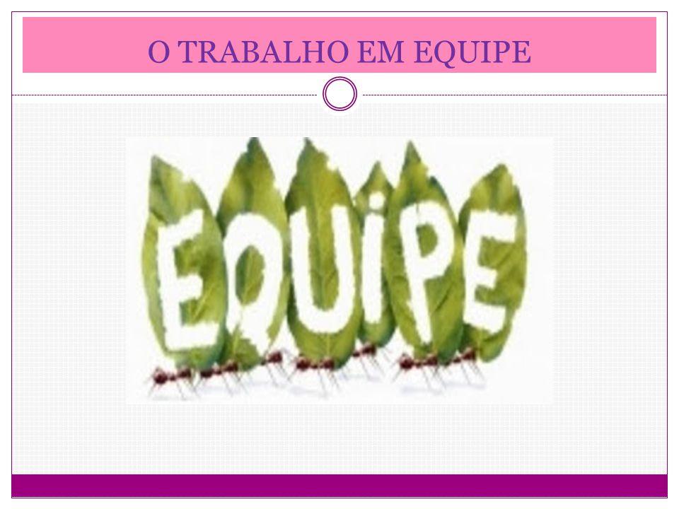 O TRABALHO EM EQUIPE