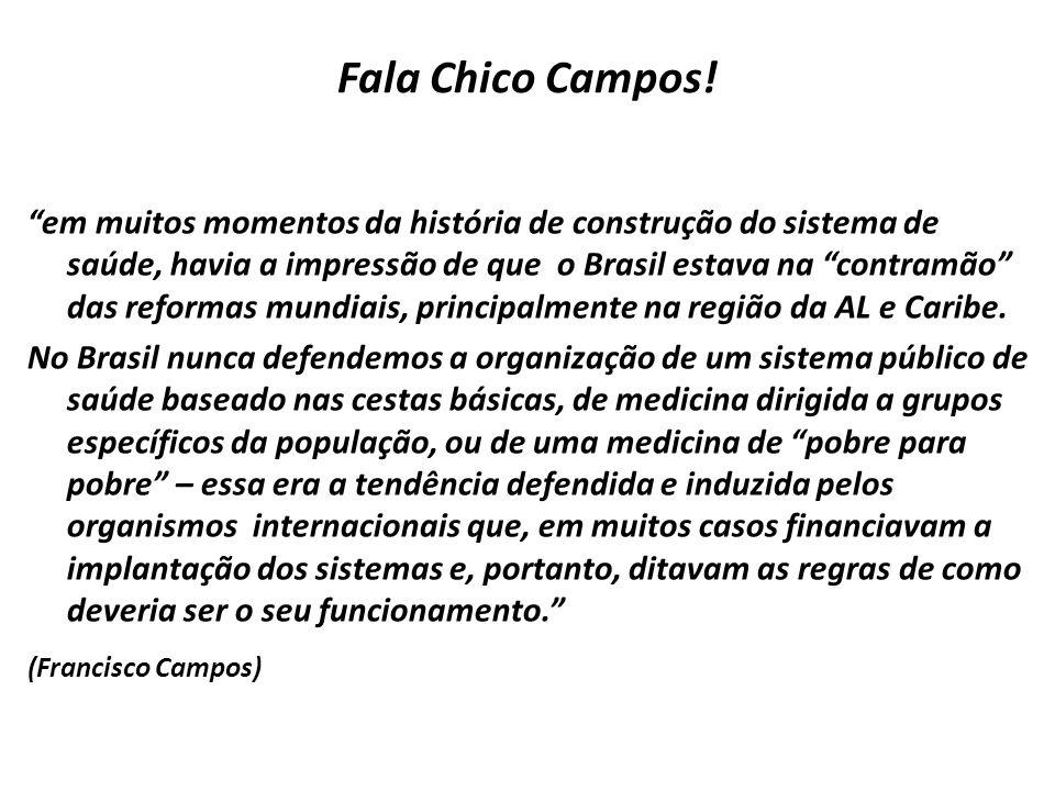 Fala Chico Campos! em muitos momentos da história de construção do sistema de saúde, havia a impressão de que o Brasil estava na contramão das reforma