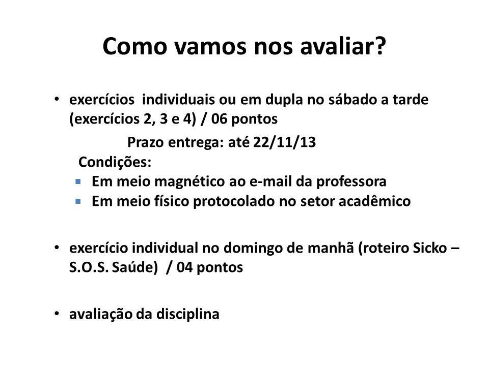 Como vamos nos avaliar? exercícios individuais ou em dupla no sábado a tarde (exercícios 2, 3 e 4) / 06 pontos Prazo entrega: até 22/11/13 Condições: