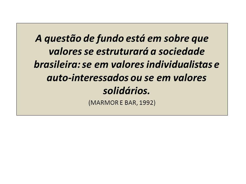 A questão de fundo está em sobre que valores se estruturará a sociedade brasileira: se em valores individualistas e auto-interessados ou se em valores