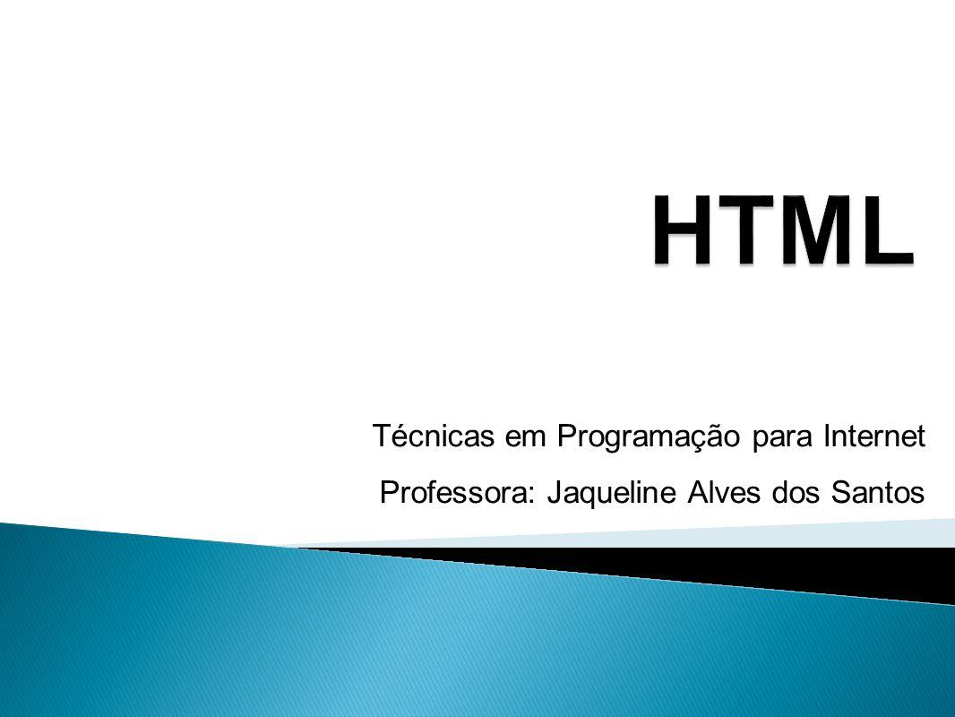 Técnicas em Programação para Internet Professora: Jaqueline Alves dos Santos