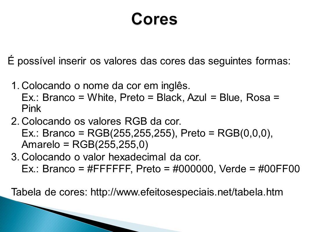É possível inserir os valores das cores das seguintes formas: 1.Colocando o nome da cor em inglês.
