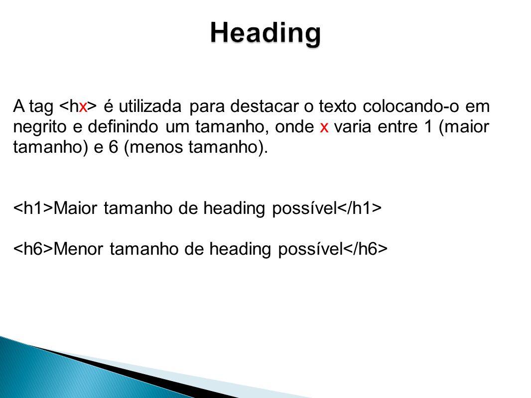A tag é utilizada para destacar o texto colocando-o em negrito e definindo um tamanho, onde x varia entre 1 (maior tamanho) e 6 (menos tamanho).