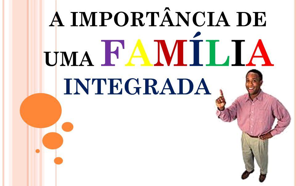 A IMPORTÂNCIA DE UMA FAMÍLIA INTEGRADA