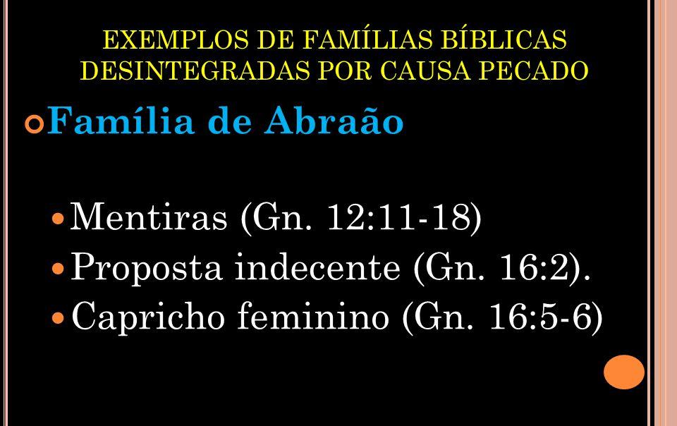 EXEMPLOS DE FAMÍLIAS BÍBLICAS DESINTEGRADAS POR CAUSA PECADO Família de Abraão Mentiras (Gn.