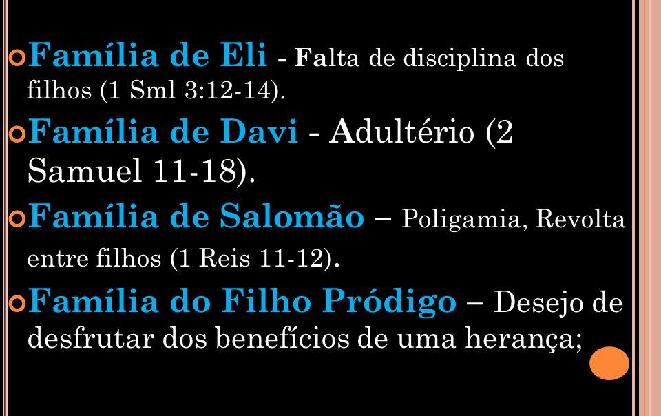 Família de Eli - Fa lta de disciplina dos filhos (1 Sml 3:12-14).