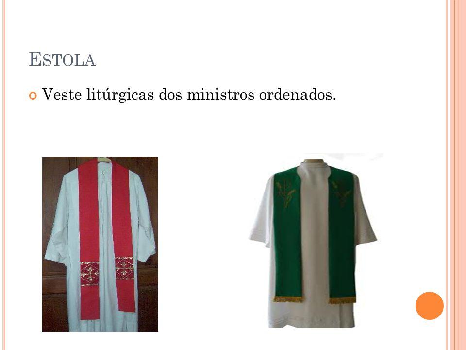 E STOLA Veste litúrgicas dos ministros ordenados.