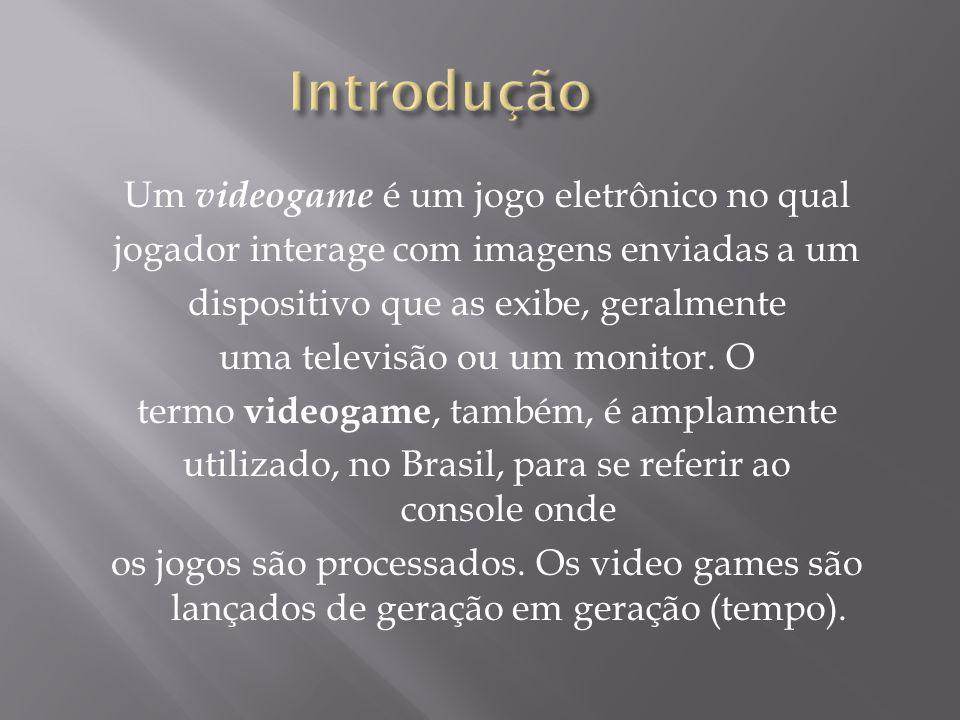Um videogame é um jogo eletrônico no qual jogador interage com imagens enviadas a um dispositivo que as exibe, geralmente uma televisão ou um monitor.