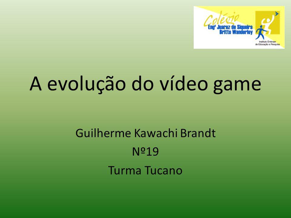 A evolução do vídeo game Guilherme Kawachi Brandt Nº19 Turma Tucano