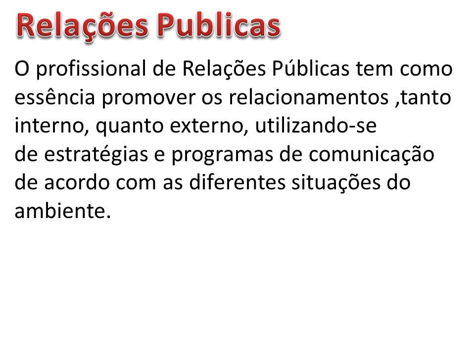 O profissional de Relações Públicas tem como essência promover os relacionamentos,tanto interno, quanto externo, utilizando-se de estratégias e programas de comunicação de acordo com as diferentes situações do ambiente.