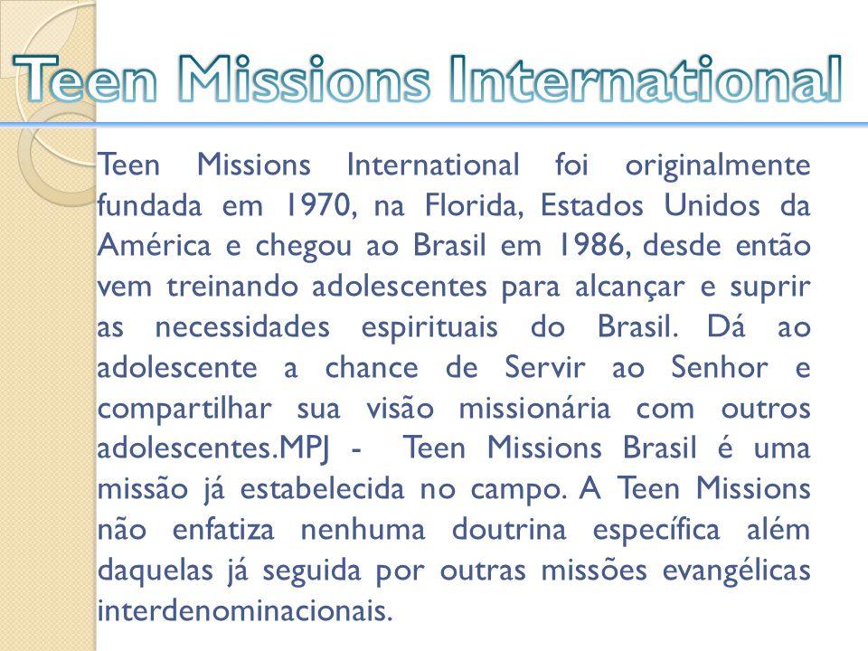 Teen Missions International foi originalmente fundada em 1970, na Florida, Estados Unidos da América e chegou ao Brasil em 1986, desde então vem trein