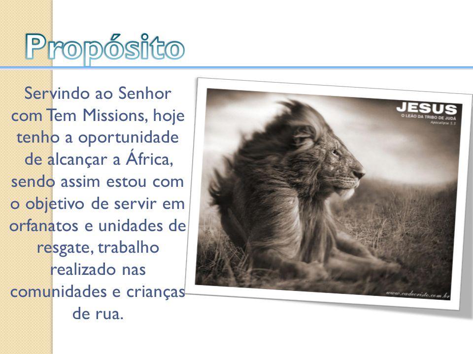 Servindo ao Senhor com Tem Missions, hoje tenho a oportunidade de alcançar a África, sendo assim estou com o objetivo de servir em orfanatos e unidade
