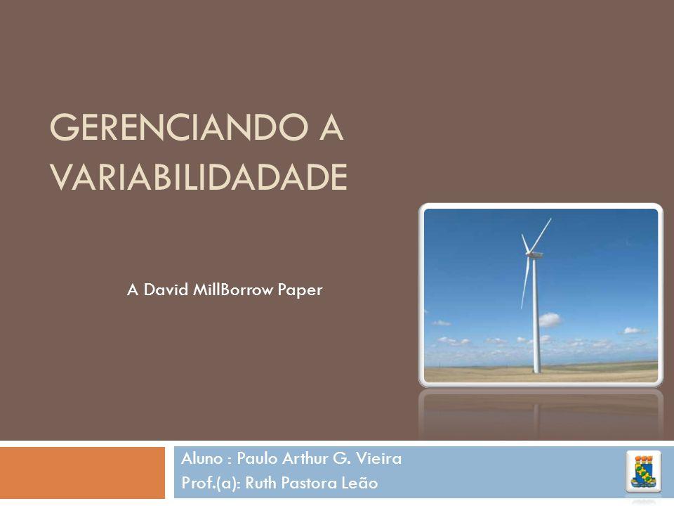 GERENCIANDO A VARIABILIDADADE Aluno : Paulo Arthur G. Vieira Prof.(a): Ruth Pastora Leão A David MillBorrow Paper