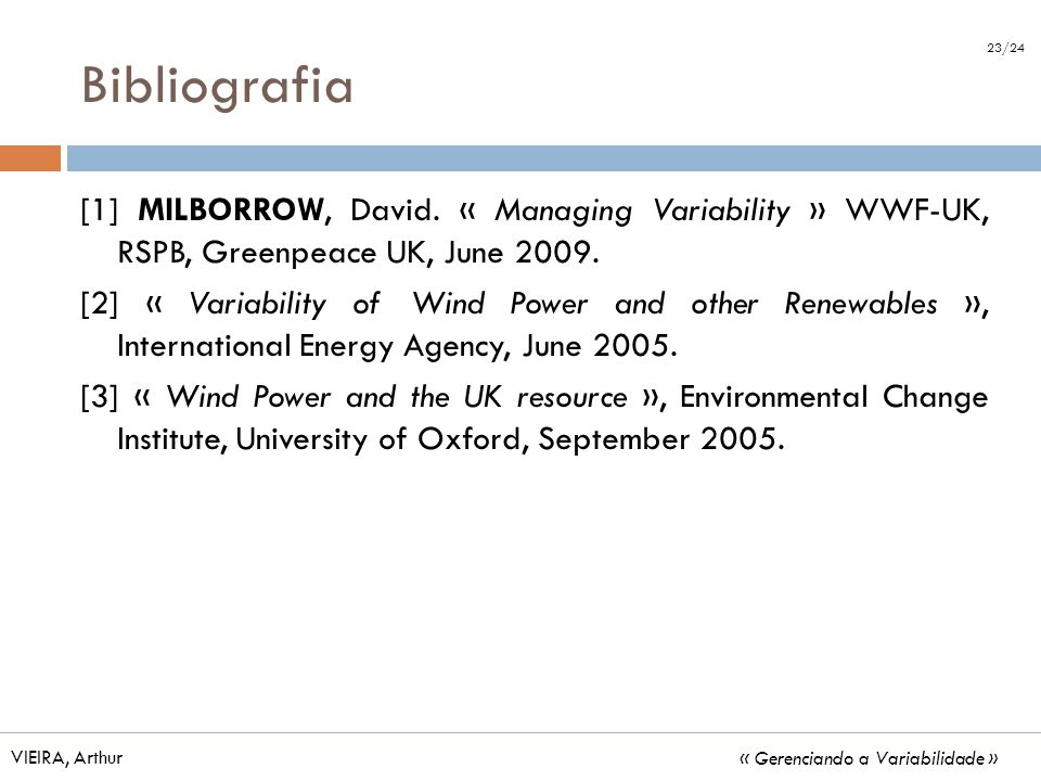 Bibliografia [1] MILBORROW, David.« Managing Variability » WWF-UK, RSPB, Greenpeace UK, June 2009.