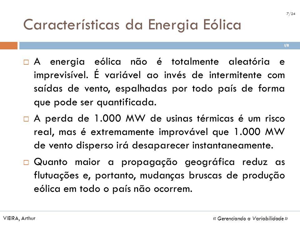 Características da Energia Eólica A energia eólica não é totalmente aleatória e imprevisível. É variável ao invés de intermitente com saídas de vento,