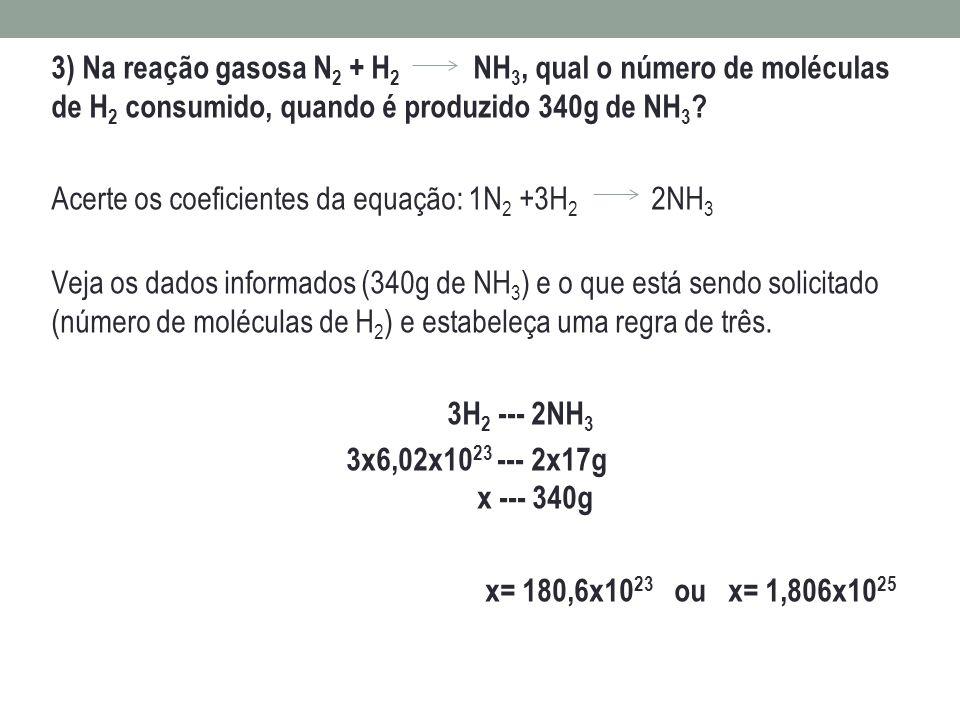 3) Na reação gasosa N 2 + H 2 NH 3, qual o número de moléculas de H 2 consumido, quando é produzido 340g de NH 3 ? Acerte os coeficientes da equação: