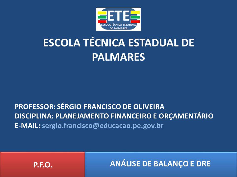 ESCOLA TÉCNICA ESTADUAL DE PALMARES ANÁLISE DE BALANÇO E DRE P.F.O. PROFESSOR: SÉRGIO FRANCISCO DE OLIVEIRA DISCIPLINA: PLANEJAMENTO FINANCEIRO E ORÇA