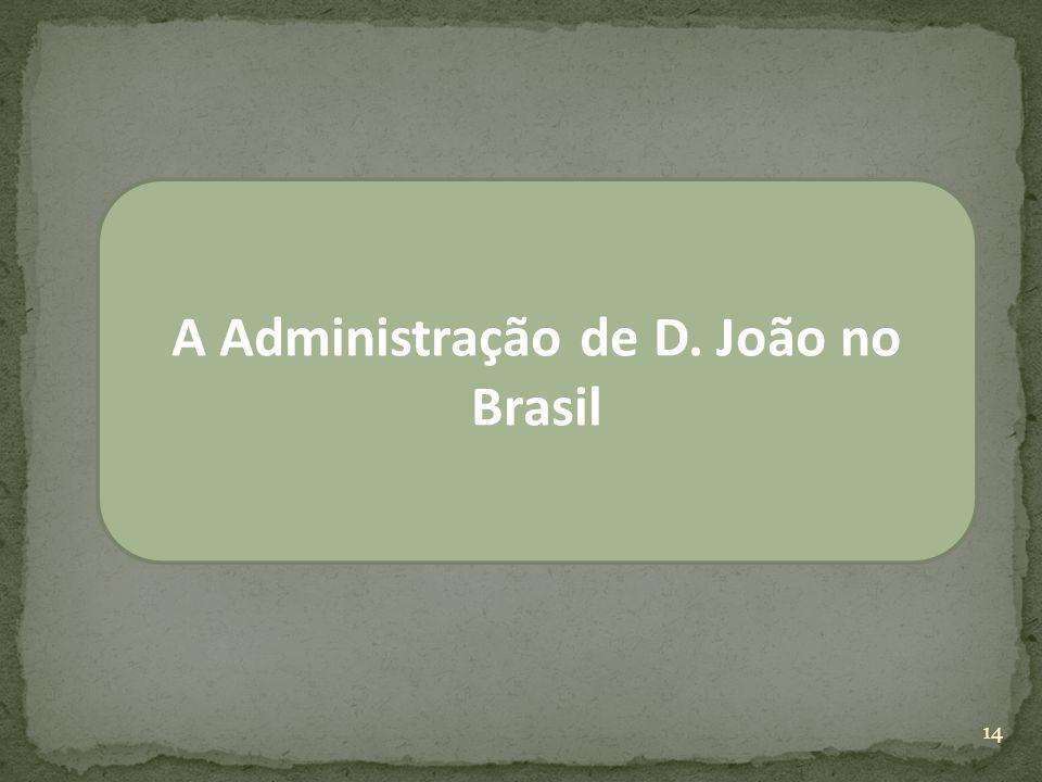 A Administração de D. João no Brasil 14