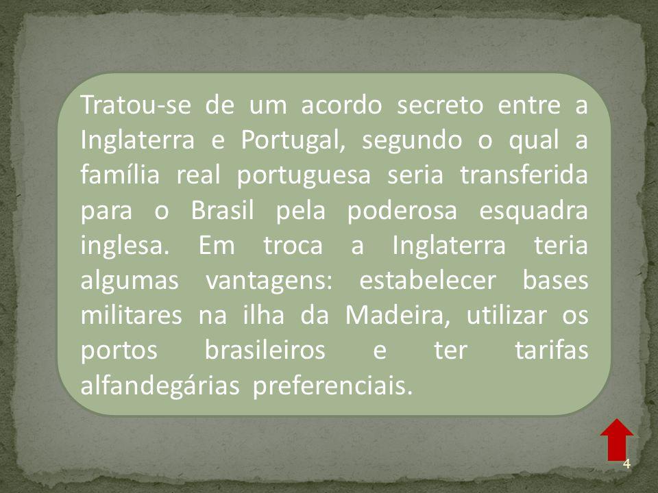 Tratou-se de um acordo secreto entre a Inglaterra e Portugal, segundo o qual a família real portuguesa seria transferida para o Brasil pela poderosa esquadra inglesa.