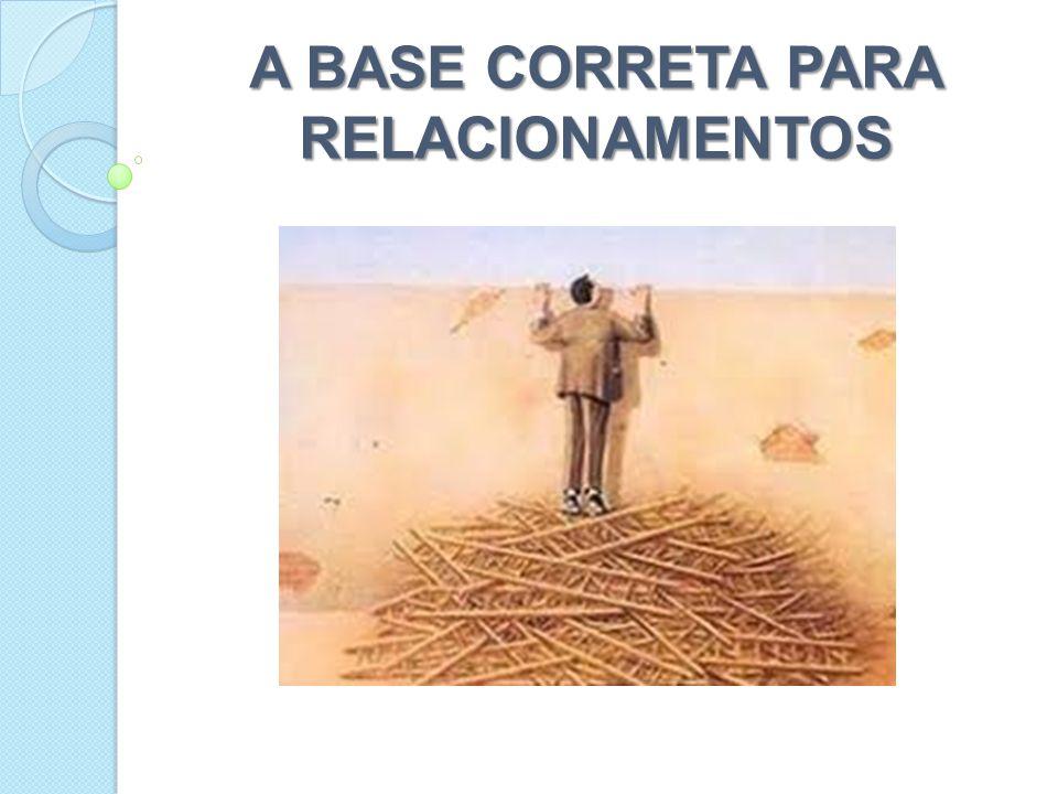 A BASE CORRETA PARA RELACIONAMENTOS