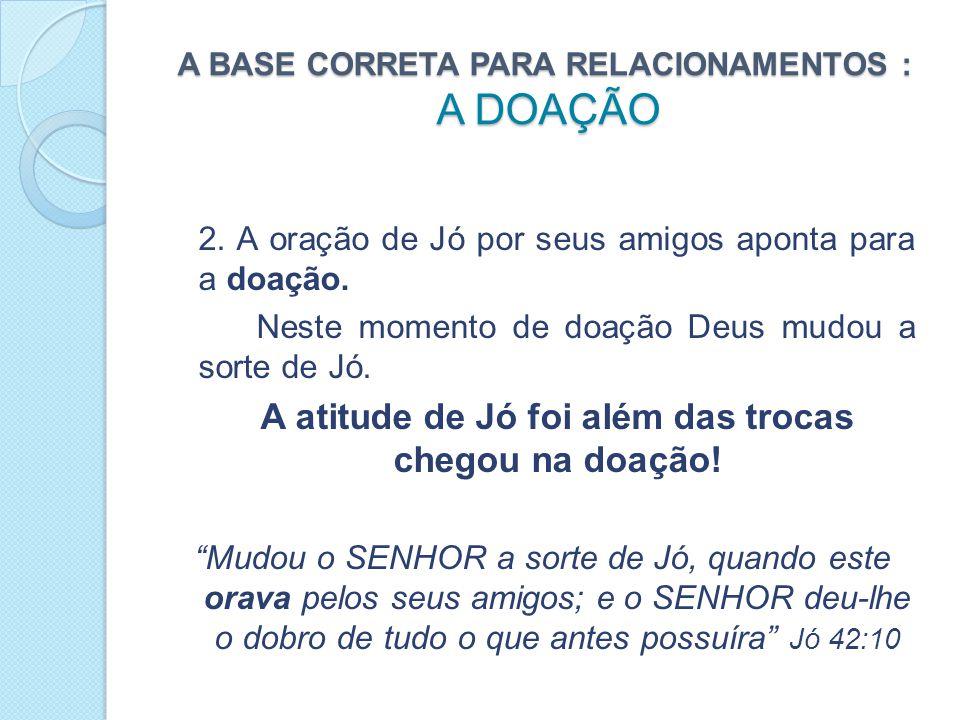 A BASE CORRETA PARA RELACIONAMENTOS : A DOAÇÃO 2.