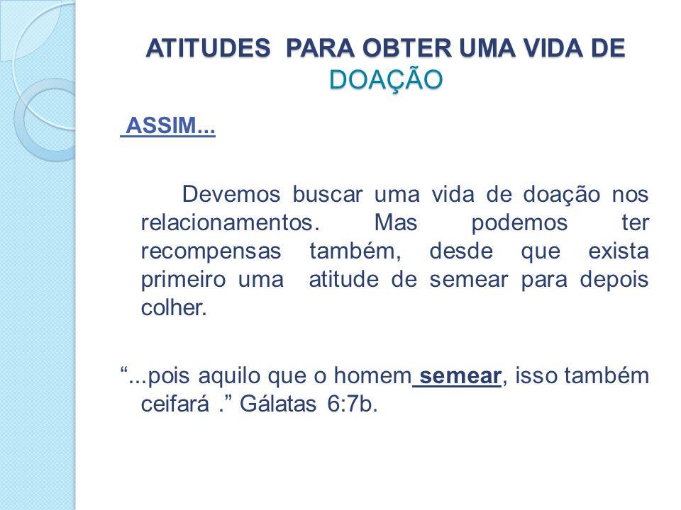 ATITUDES PARA OBTER UMA VIDA DE DOAÇÃO ASSIM...