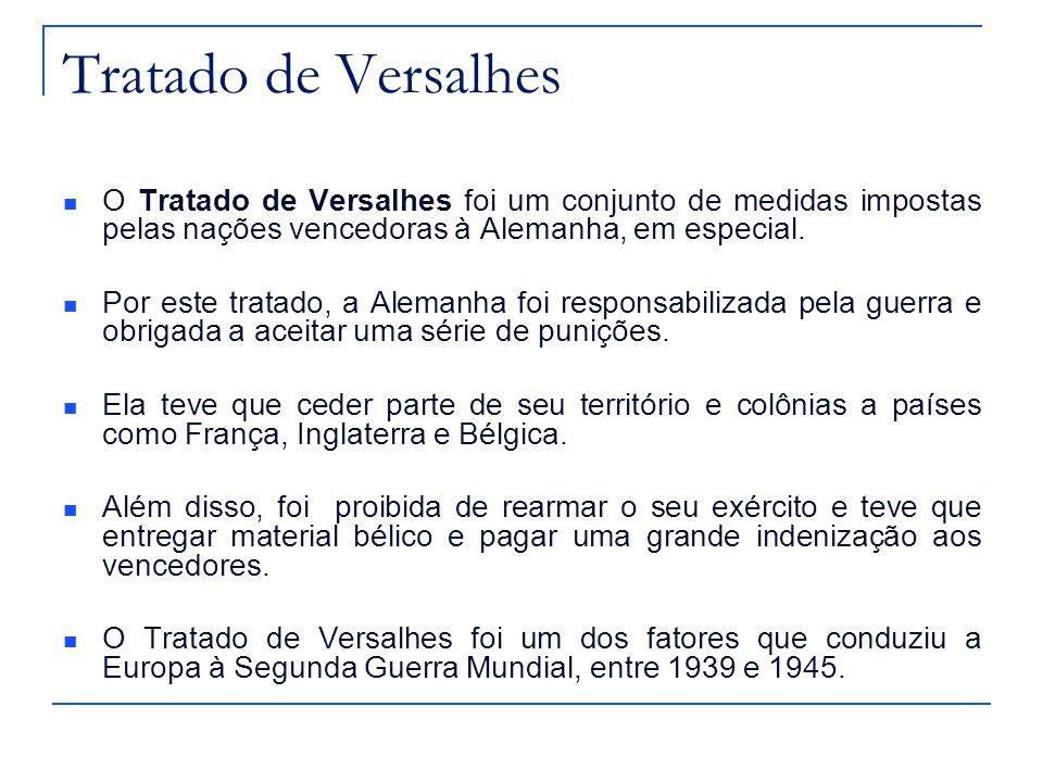 Tratado de Versalhes O Tratado de Versalhes foi um conjunto de medidas impostas pelas nações vencedoras à Alemanha, em especial. Por este tratado, a A
